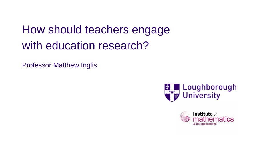In this lecture Professor Inglis doesn't spend time going through important theories in mathematics education – instead he asks a more fundamental question – 'How should teachers engage with education research?'.